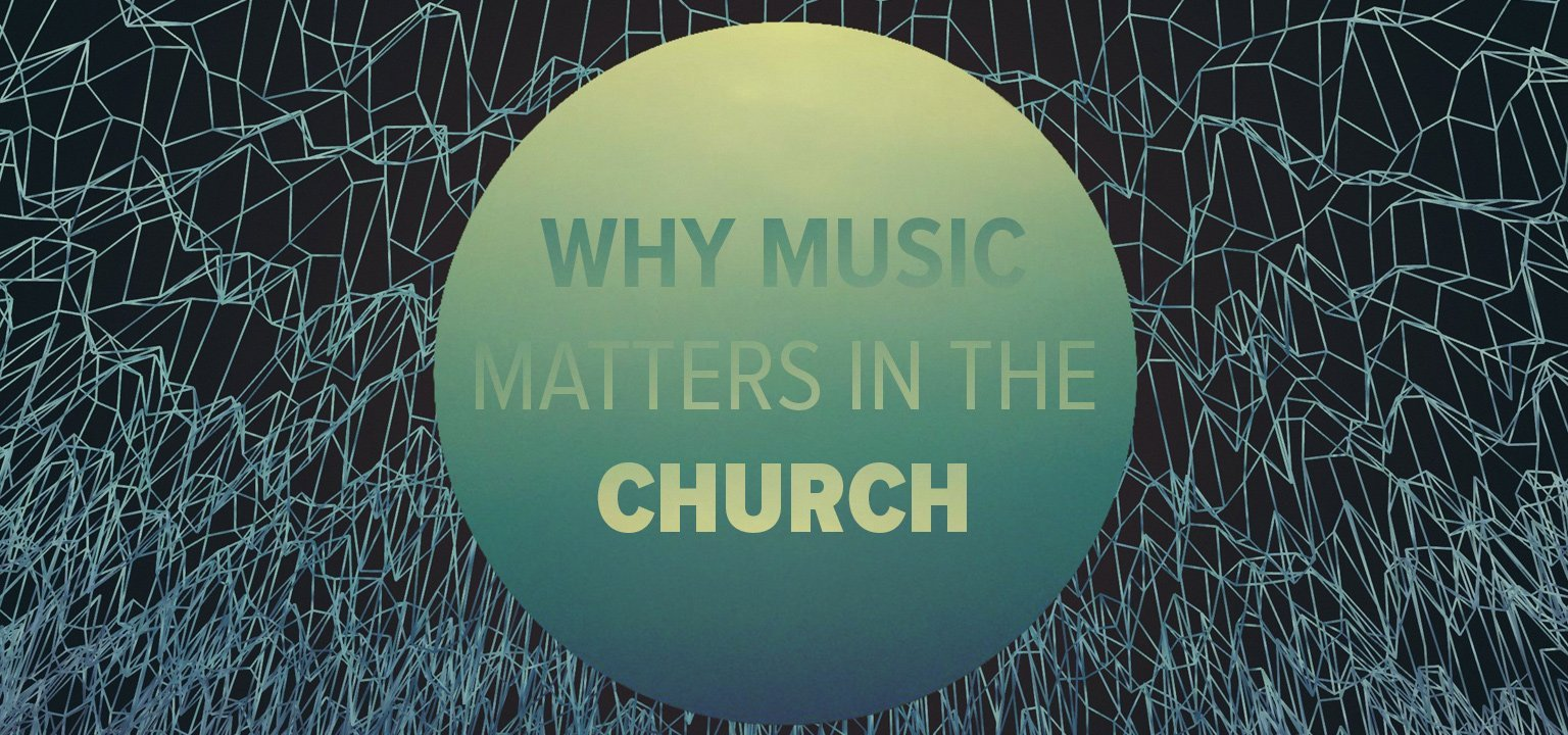 Why Music Matters in the Church