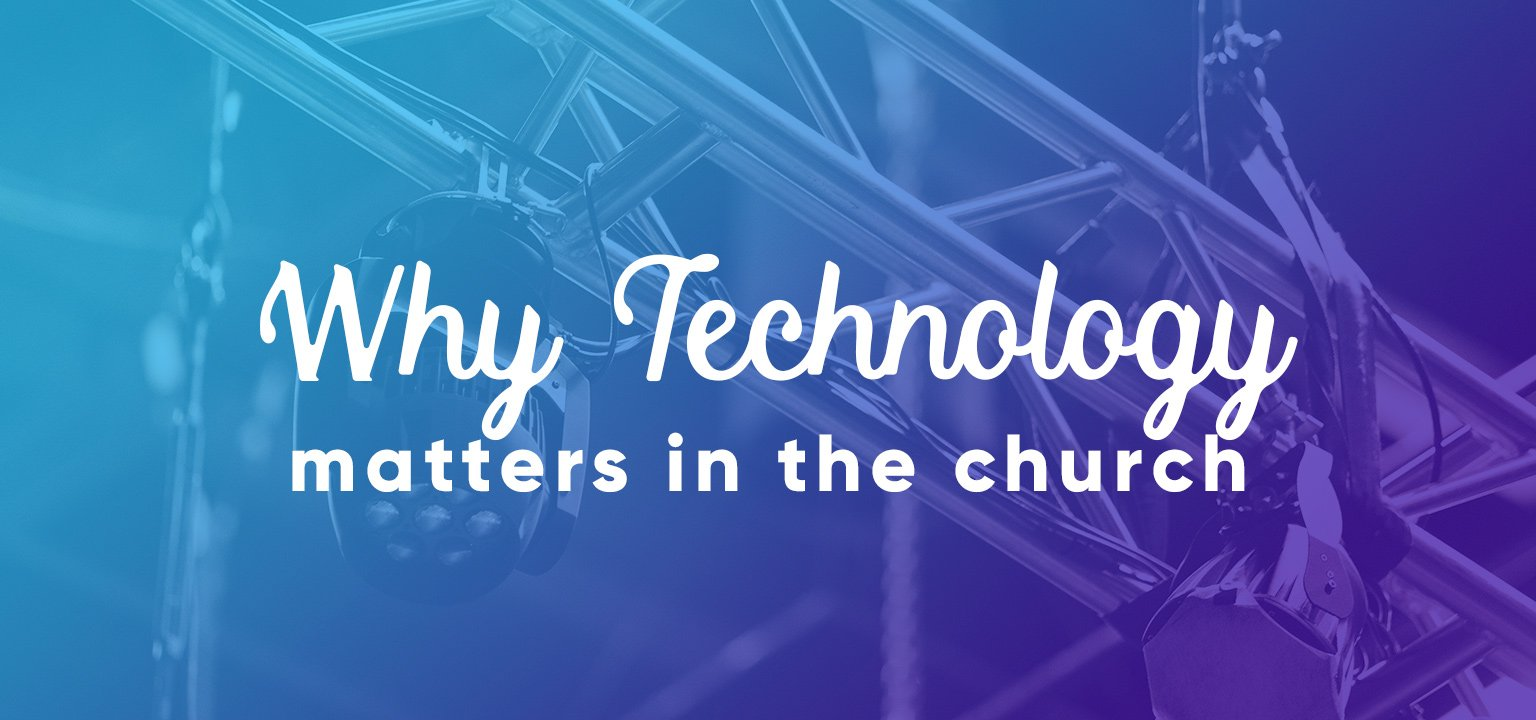 Why Technology Matters in the Church
