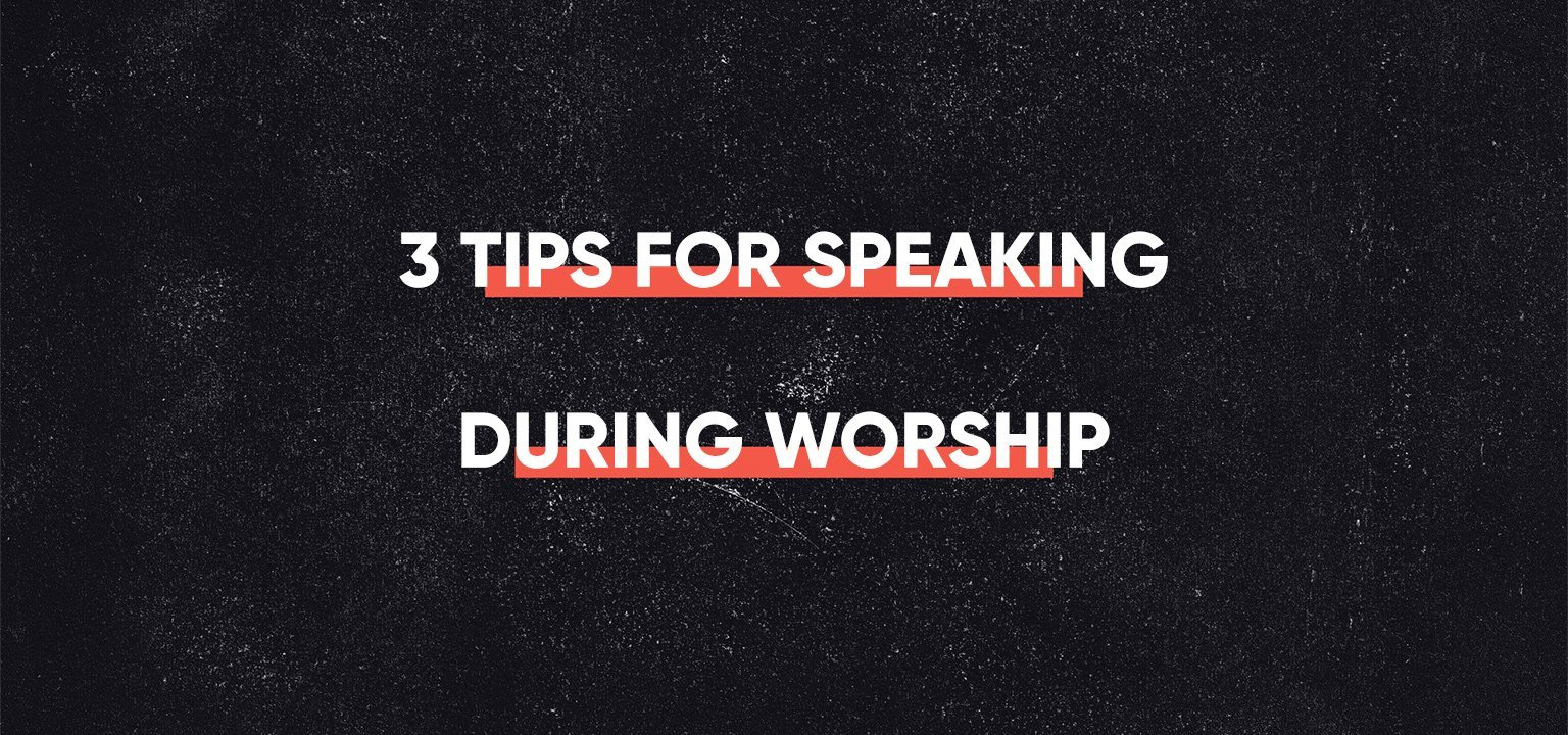 3 Tips for Speaking During Worship