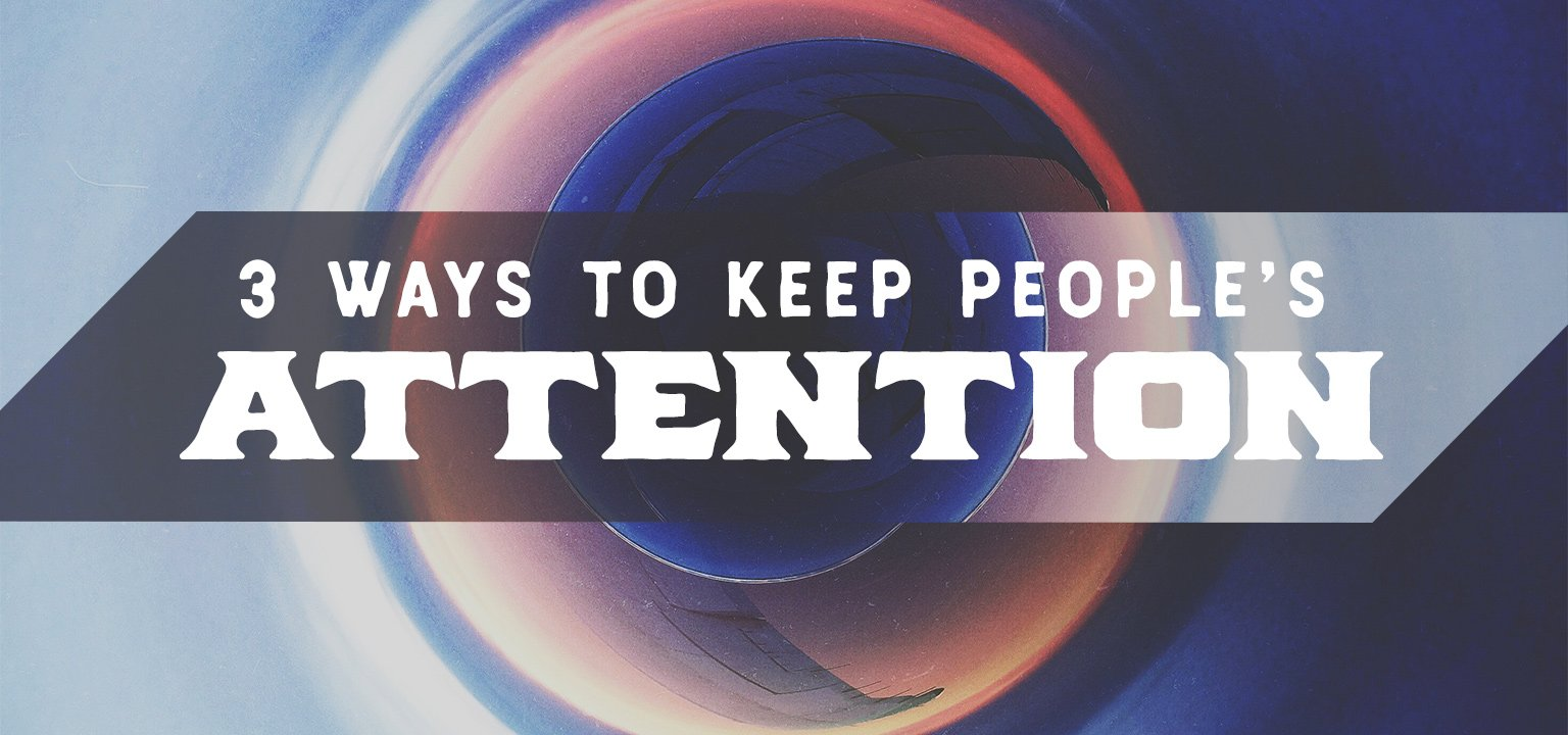 3 Ways to Keep People's Attention