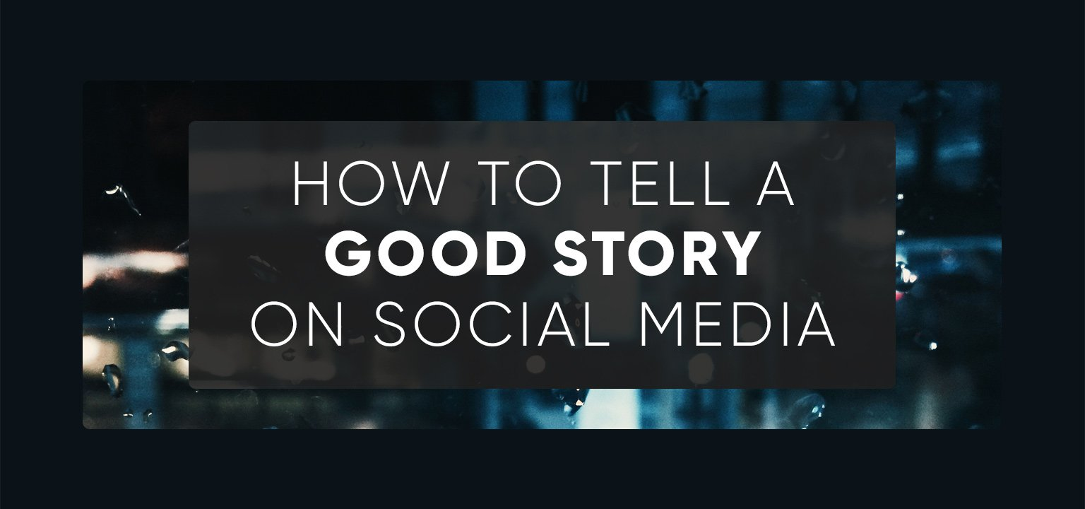 How to Tell a Good Story on Social Media
