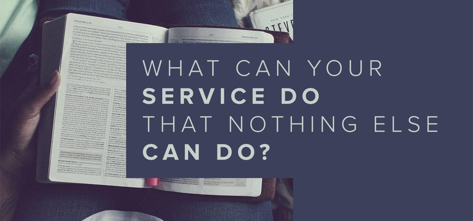 What Can Your Service Do that Nothing Else Can Do?