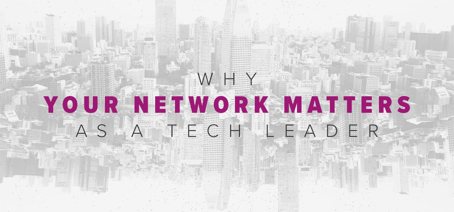 Why Your Network Matters as a Tech Leader