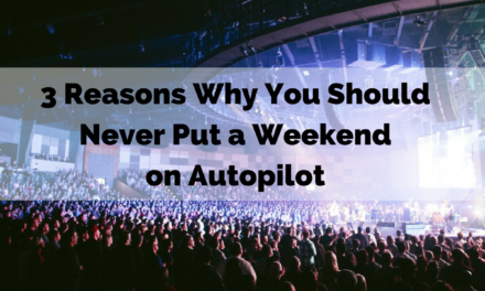 3 Reasons Why You Should Never Put a Weekend on Autopilot