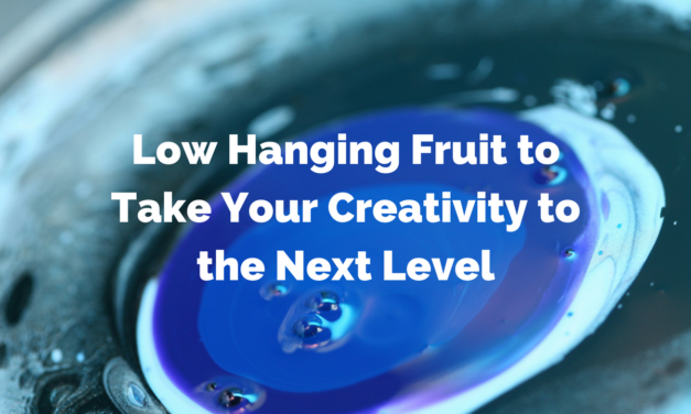 Low Hanging Fruit to Take Your Creativity to the Next Level