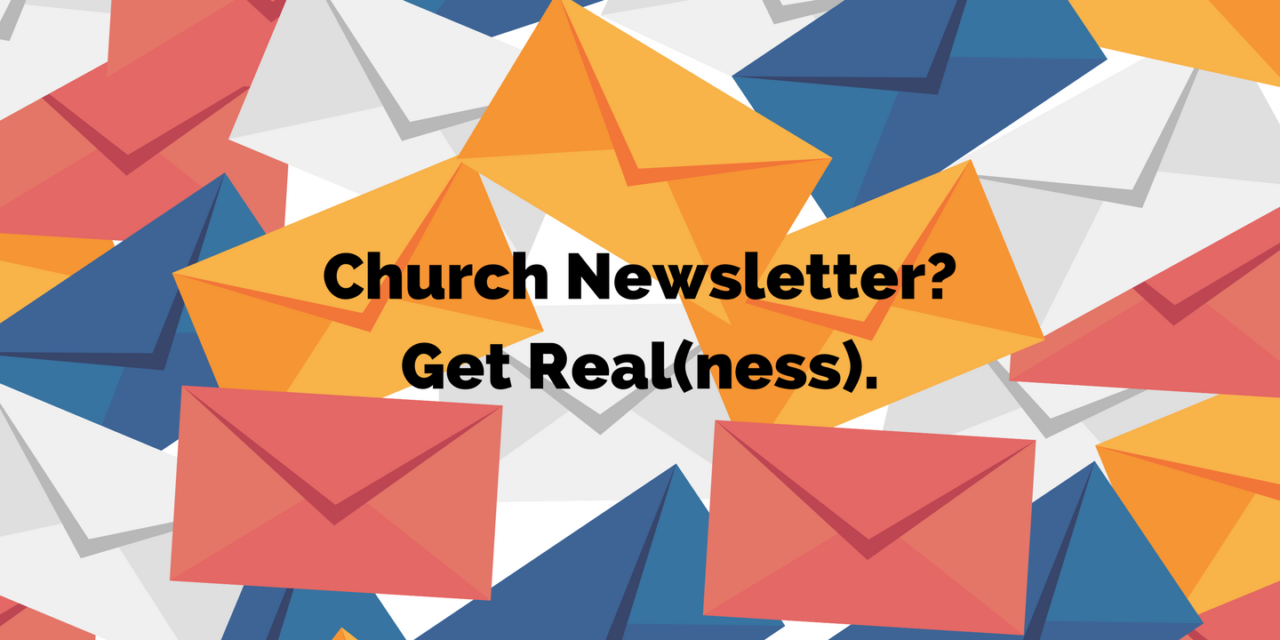 Church Newsletter? Get Real(ness).
