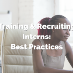 Training & Recruiting Interns: Best Practices