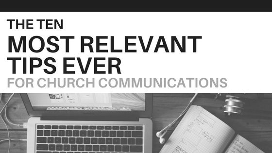 The 10 Most Relevant Tips Ever for Church Communications