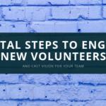 6 Vital Steps to Engage New Volunteers
